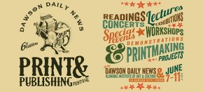 Dawson Daily News Print & Publishing Festival, June 7 – 11, 2017!